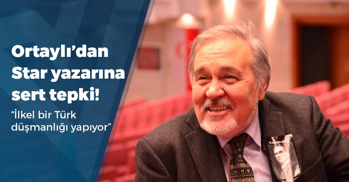 """İlber Ortaylı'dan Star gazetesi yazarına: """"Şuuraltı sorunları ile tahripkâr ve ilkel bir Türk düşmanlığı yapıyor"""""""