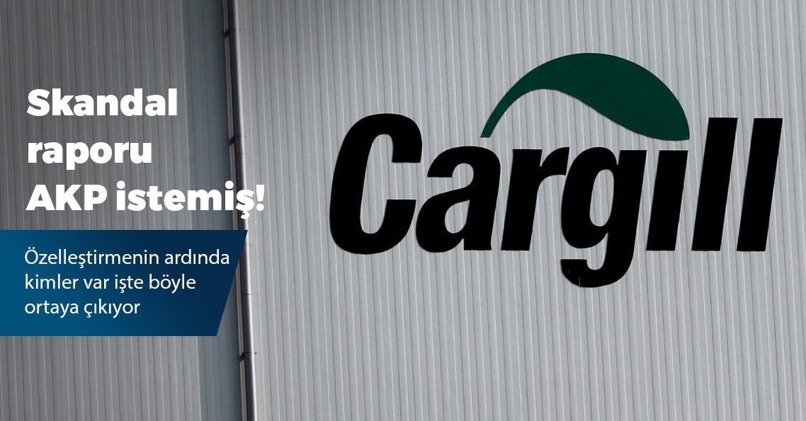 Cargill'in hazırladığı raporu AKP istemiş