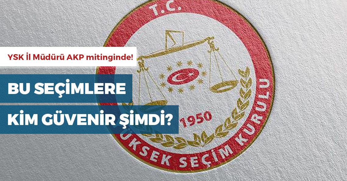 YSK'nın il müdürü AKP'nin mitingine katıldı