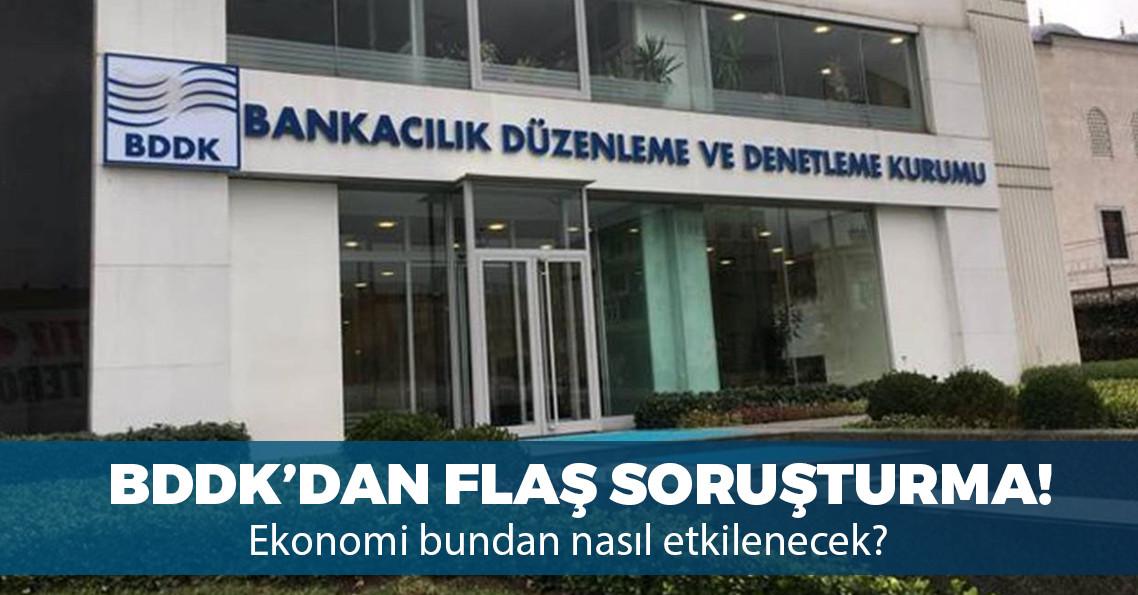 BDDK bazı bankalar hakkında soruşturma başlattı