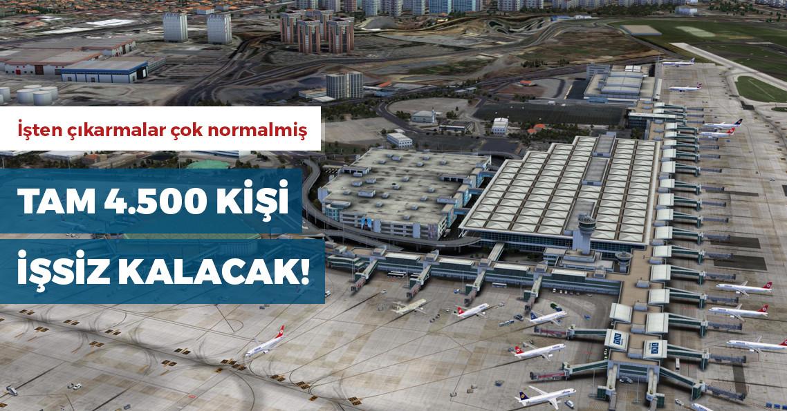 TAV, Atatürk Havalimanı operasyonlarının durdurulması nedeniyle 4 bin 500 kişiyi işten çıkarıyor