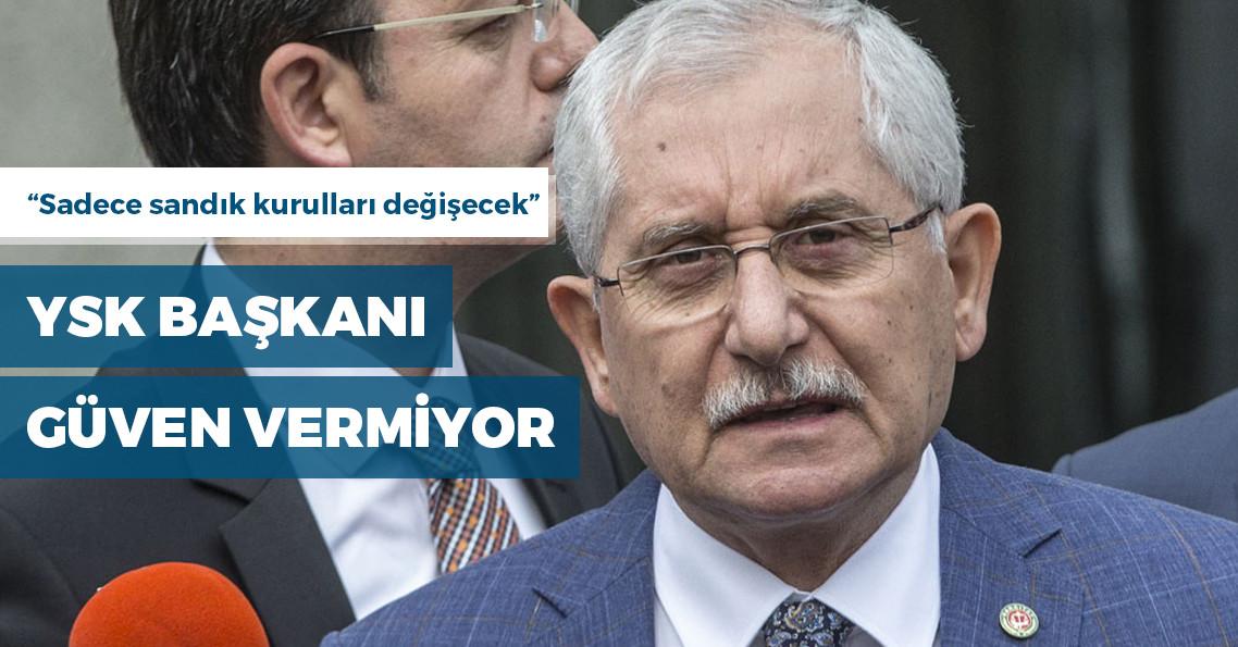"""YSK Başkanı Güven: """"31 Mart'ta yapılan seçimde kullandığımız sandık seçmen listelerinin aynısını kullanacağız"""""""