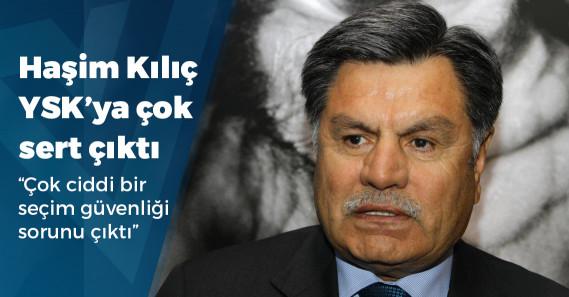 """Haşim Kılıç: """"YSK'nın kendi suçluluğunun ikrarından başka bir şey değil"""""""