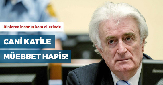 Sırp katil Radovan Karadziç'e müebbet hapis