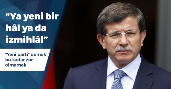 """Davutoğlu: """"Ya yeni bir hâl ya da izmihlal"""""""