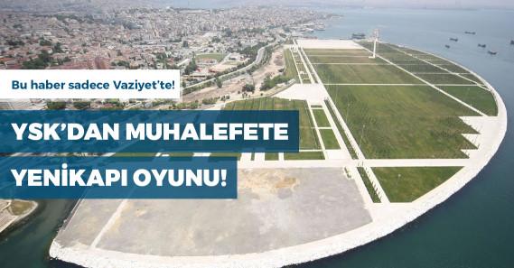 Yenikapı muhalefet partilerine çıktı, YSK kurayı iptal etti!