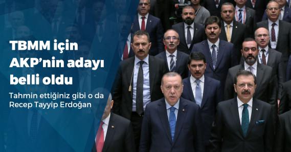 AKP'nin TBMM Başkanlığı için adayı belli oldu