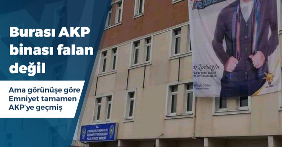 Emniyet karakolunun binasına AKP afişi astılar