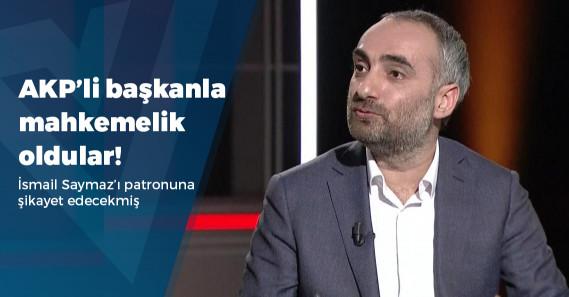 """AKP'li başkandan İsmail Saymaz'a: """"Hem patronunuza bilgi veriyoruz hem..."""""""
