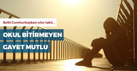 Türkiye'de en mutlu olanlar okulu bitirmeyenler