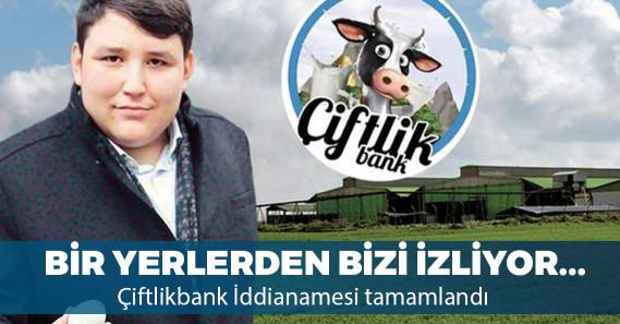 Çiftlik Bank iddianamesi tamamlandı