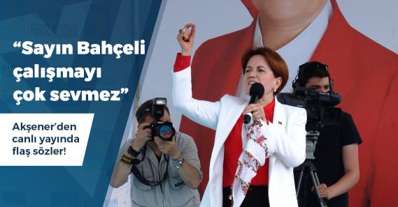 """Akşener: """"Sayın Erdoğan'ın dediğinin dışına ne Binali Yıldırım ne Bahçeli, ne Soylu katiyen çıkamaz"""""""