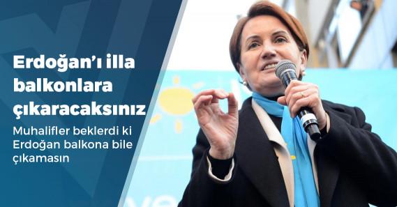 """Akşener: """"Erdoğan balkon konuşmasında, 'Mesajı aldım, gereğini yapacağım' diyecek"""""""