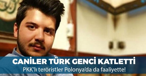 Terör örgütü PKK, Erasmus'a giden Furkan'ı Polonya'da katletti!