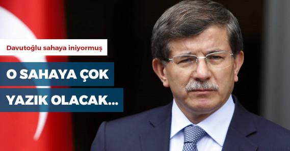 Ahmet Davutoğlu sahaya iniyor