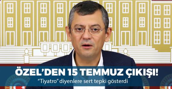 """CHP'li Özgür Özel: """"15 Temmuz tiyatro miyatro değil, bal gibi kanlı bir darbe girişimiydi"""""""