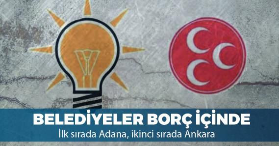 AKP ve MHP'li belediyeler borç batağında
