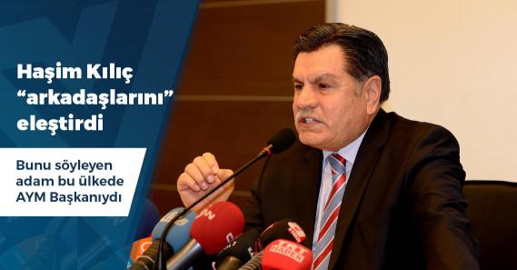 """Eski AYM Başkanı Kılıç: """"Bu arkadaşlarımız, ne pozitif hukuk kuralları bıraktılar ne ahlak bıraktılar"""""""