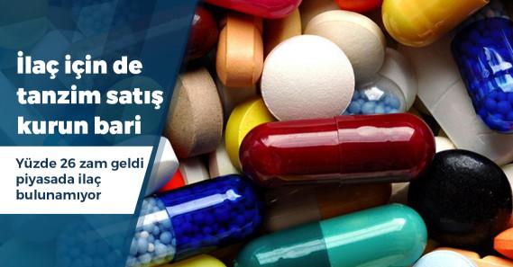 Yüzde 26.4 zam geldi, 104 ilaç hâlâ piyasada yok