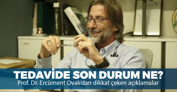 Prof. Dr. Ercüment Ovalı'dan Covid-19 tedavisiyle ilgili dikkat çeken açıklamalar