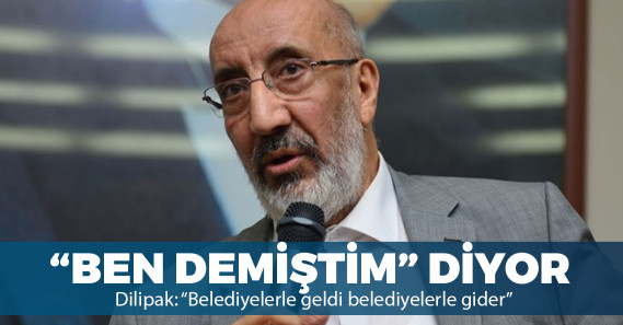 """Dilipak: """"Belediyelerle geldi, belediyelerle gider; AK Parti son kavşakta"""""""